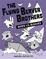 Flying Beaver Brothers: Birds vs. Bunnies book
