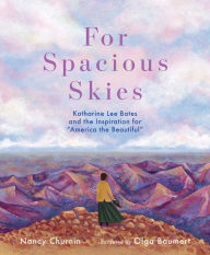 """For Spacious Skies: Katharine Lee Bates and the Inspiration for """"america the Beautiful"""" (She Made History) book"""