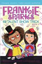 Frankie Sparks and the Talent Show Trick book