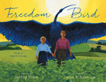 Freedom Bird: A Tale of Hope and Courage book