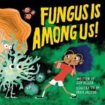 Fungus Is Among Us! book