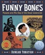 Funny Bones: Posada and His Day of the Dead Calaveras (Robert F. Sibert Informational Book Medal (Awards)) book