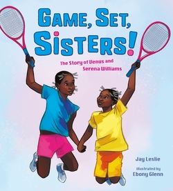 Game, Set, Sisters!: The Story of Venus and Serena Williams book