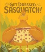 Get Dressed, Sasquatch! book