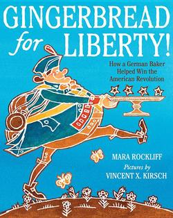 Gingerbread for Liberty!: How a German Baker Helped Win the American Revolution book