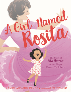 Girl Named Rosita: The Story of Rita Moreno: Actor, Singer, Dancer, Trailblazer! book