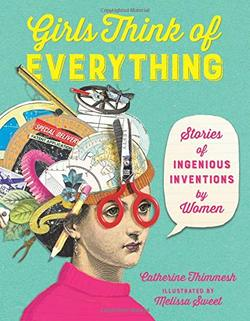 Girls Think of Everything: Stories of Ingenious Inventions by Women book