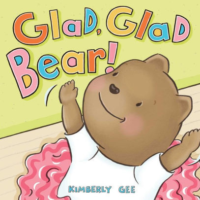 Glad, Glad Bear! (Bear's Feelings) book
