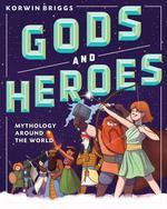 Gods and Heroes: Mythology Around the World book