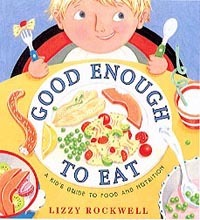 Good Enough to Eat: A Kid's Guide to Food and Nutrition Book