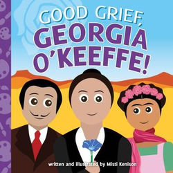 Good Grief, Georgia O'Keeffe! book