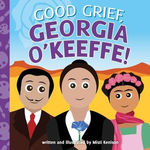 Good Grief, Georgia O'Keeffe! book