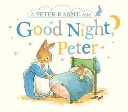 Good Night, Peter: A Peter Rabbit Tale book