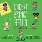 Goodbye Brings Hello: A Book of Firsts book