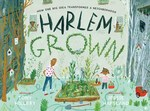 Harlem Grown: How One Big Idea Transformed a Neighborhood book