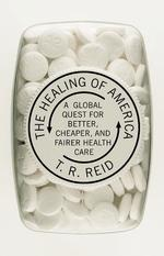 Healing of America: A Global Quest for Better, Cheaper, and Fairer Health Care book
