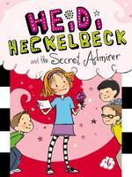 Heidi Heckelbeck and the Secret Admirer book