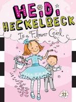 Heidi Heckelbeck Is a Flower Girl book