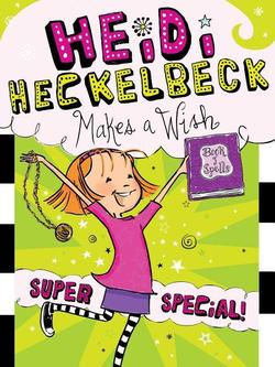 Heidi Heckelbeck Makes a Wish: Super Special! book