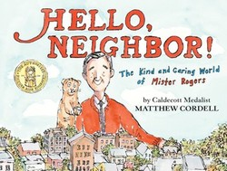 Hello, Neighbor!: The Kind and Caring World of Mister Rogers book