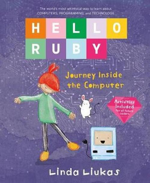 Hello Ruby Journey Inside The Computer By Linda Liukas