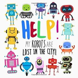 Help! My Robots Are Lost in the City! book