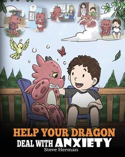 Help Your Dragon Deal With Anxiety: Train Your Dragon To Overcome Anxiety book