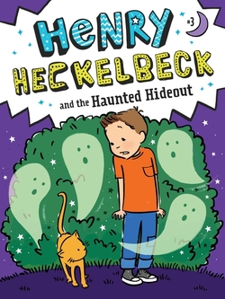 Henry Heckelbeck and the Haunted Hideout book