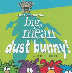 Here Comes the Big, Mean Dust Bunny! book