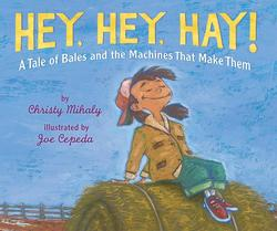 Hey, Hey, Hay! A Tale of Bales and the Machines That Make Them book