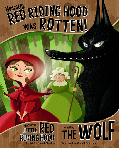 Honestly, Red Riding Hood Was Rotten!: The Story of Little Red Riding Hood as Told by the Wolf book