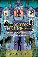 Horton Halfpott: Or, The Fiendish Mystery of Smugwick Manor; or, The Loosening of M'Lady Luggertuck's Corset book