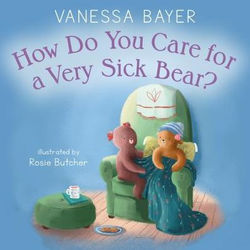 How Do You Care for a Very Sick Bear? book