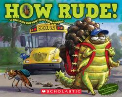 How Rude! Real Bugs Who Won't Mind Their Manners book