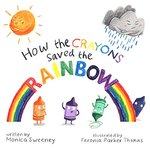 How the Crayons Saved the Rainbow book