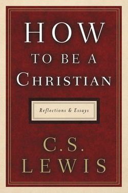 How to Be a Christian: Reflections and Essays book