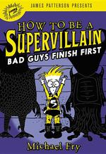 How to Be a Supervillain: Bad Guys Finish First book
