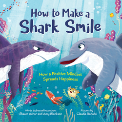 How to Make a Shark Smile: How a Positive Mindset Spreads Happiness book