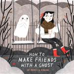 How to Make Friends with a Ghost book
