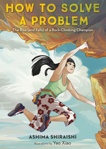 How to Solve a Problem: The Rise (and Falls) of a Rock-Climbing Champion book