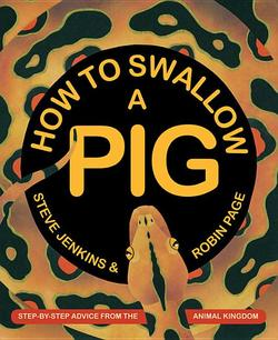 How to Swallow a Pig: Step-By-Step Advice from the Animal Kingdom book