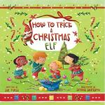 How to Trick a Christmas Elf (Magical Creatures and Crafts) book