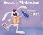 Howard B. Wigglebottom Learns to Listen book