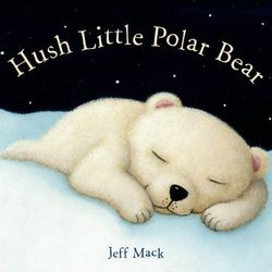 Hush Little Polar Bear: A Picture Book book