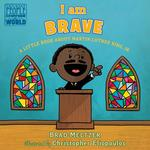 I Am Brave: A Little Book about Martin Luther King, Jr. book