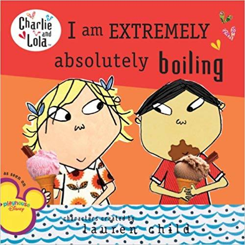 I Am Extremely Absolutely Boiling (Charlie and Lola) book