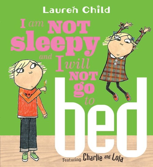 I Am Not Sleepy and I Will Not Go to Bed book