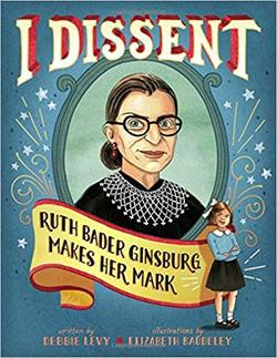 I Dissent: Ruth Bader Ginsburg Makes Her Mark book