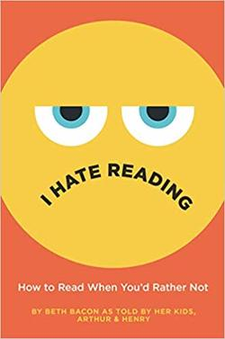 I Hate Reading: How to Read When You'd Rather Not book