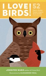 I Love Birds! 52 Ways to Wonder, Wander and Explore Birds with Kids book